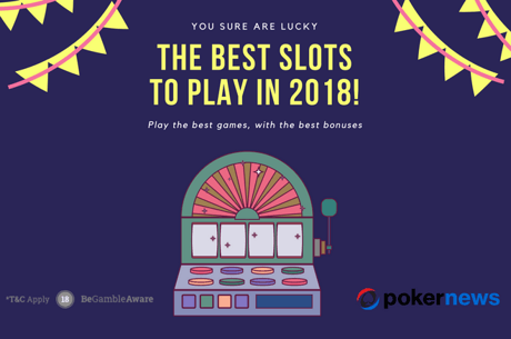 The Best New Slots of 2018 - List Updated Monthly