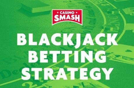 A Quick Guide to the Best Blackjack Betting Strategy
