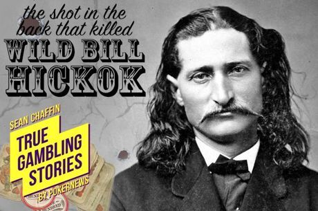 True Gambling Stories #005: Dead Man's Hand – The Shot in the Back That Killed Wild Bill...