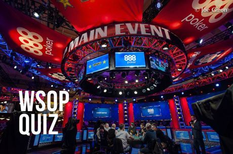 2018 World Series of Poker Quiz #6: This Is the Main Event!