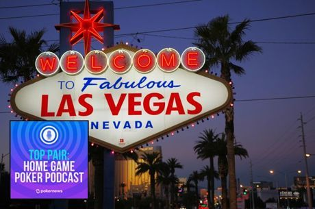 Top Pair Podcast 336: Viva Las Vegas: The WSOP is in Session!
