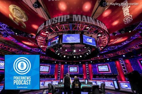 PokerNews Podcast: The Stretch Run at the WSOP