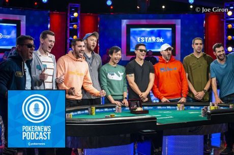 PokerNews Podcast: The Main Event Final Table is Set!