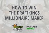 10 Tips On How To Win the DraftKings Millionaire Maker