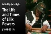 Called By Jack High: The Life and Times of Ellix Powers (1952-2015)