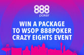 Win a Package to 888poker Crazy Eights Event at the 2017 WSOP