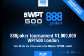 Play the $3 Rebuy @888poker and Win a WPT500 London Main Event Ticket!