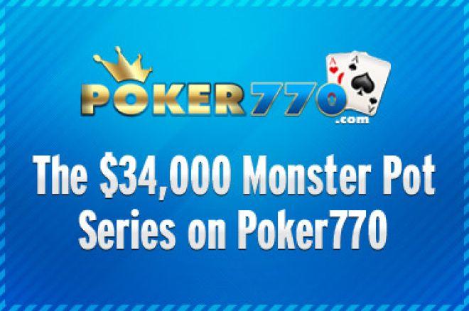 Lavere kvalifiseringskrav skal du lete lenge etter til Poker770 $34.000 Monster Pot serie... 0001