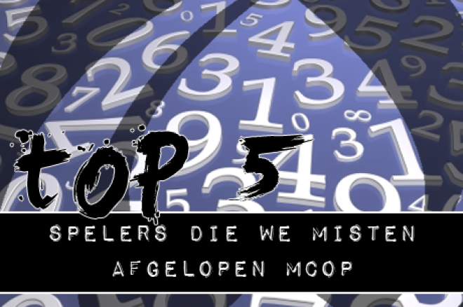 De PokerNews TOP 5: Spelers die we misten afgelopen MCOP