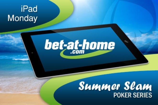 Summer Slam Poker Series за €136,000 +  iPad всеки понеделник в  Bet At Home Poker 0001