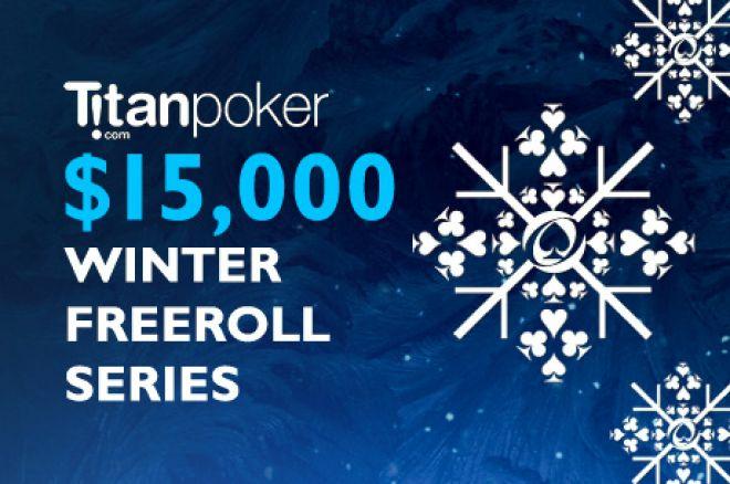 $15,000 Titan Winter Freeroll Series