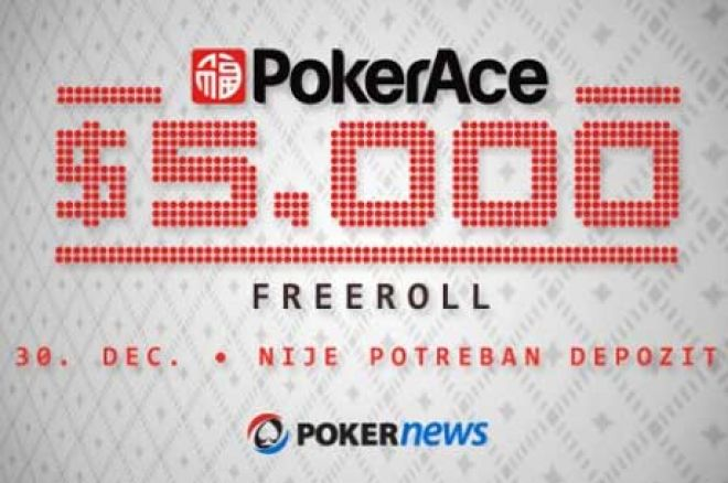 Poslednja Šansa da Se Kvalifikuješ na $5,000 PokerAce Freeroll! Bez Depozita! 0001