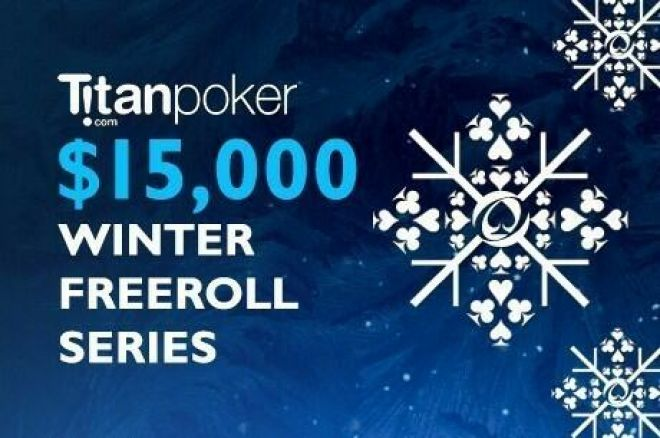 Still Plenty of Freerolls Left in the Titan $15k Winter Series! 0001