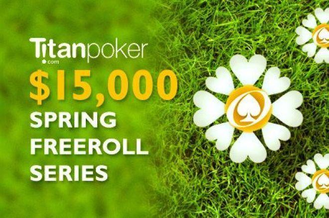 Wzmocnij swój kapitał dzięki Wiosennej Serii Freerolli na Titan Poker z pulą $15,000 0001