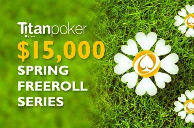 Titan Poker's $15K Spring Freeroll Series is Winding Down; $5K RakeChase Still Running 0001