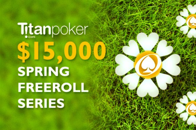 $15K Spring Freeroll Series and $5K RakeChase at Titan Poker Are Still Going Strong! 0001