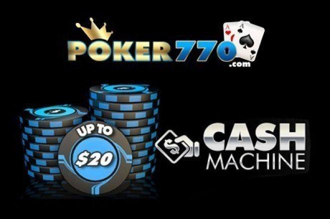 Gana 20$ Gratis en la Promoción de Cash Machine de Poker770 en Agosto 0001