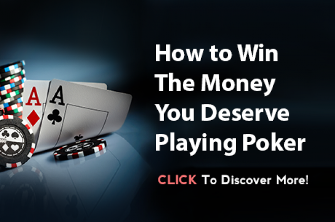 How To Win The Money You Deserve Playing Poker 0001