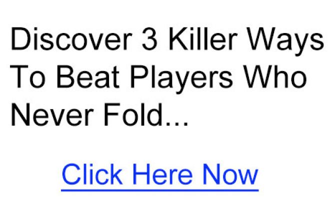 Discover Three Killer Ways To Beat Players Who Never Fold 0001