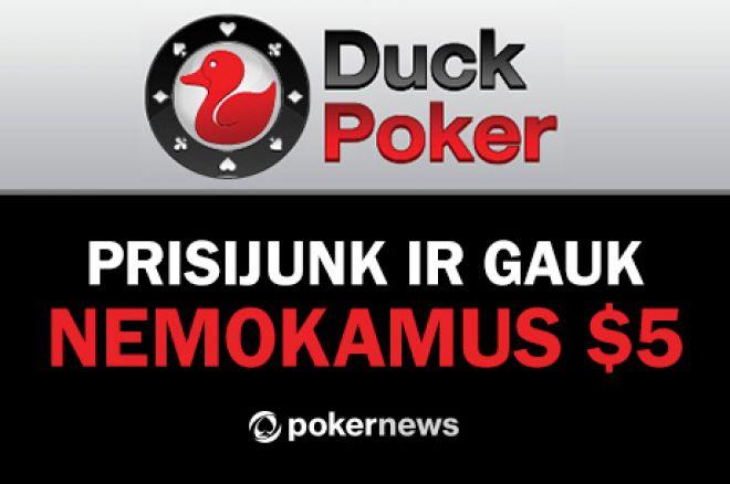 Akcija tęsiasi - 5 doleriai kiekvienam naujam žaidėjui DuckPoker kambaryje 0001