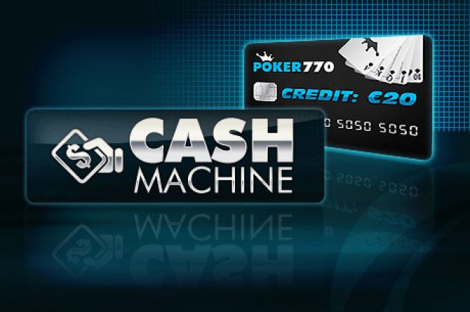 Hurry and Get €20 in the Poker770 Cash Machine Promotion! 0001