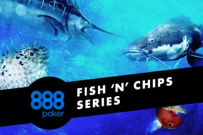 "888poker's ""The Fish 'N' Chips"" Series Designed With You in Mind"