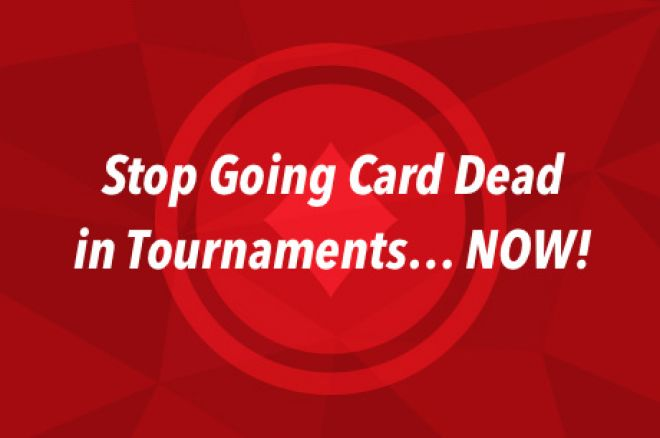 Sick of Going Card Dead in Tournaments? You Need to See This 0001