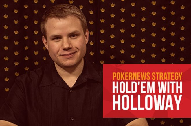 PokerNews Strategy: Hold'em With Holloway
