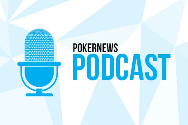 PokerNews Podcast Episode #337: More GPL/Cube Talk and WSOPE Recaps 0001