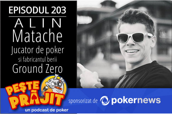 alin matache podcast de poker peste prajit 203