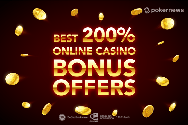 Best 200 Online Casino Bonus Offers In 2018 Pokernews