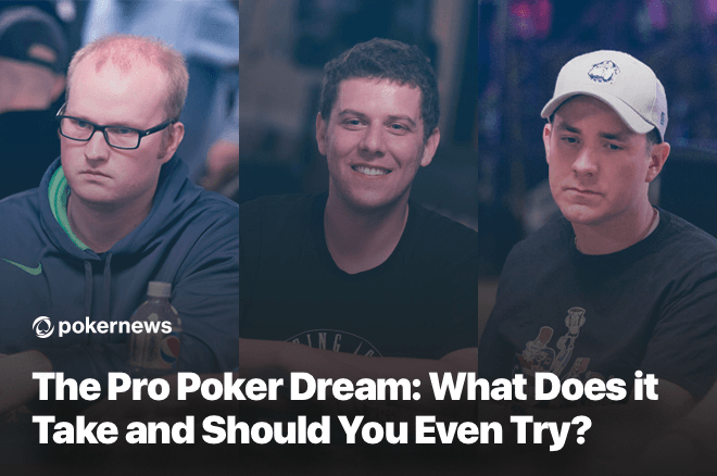 The Pro Poker Dream: What Does it Take and Should You Even Try?