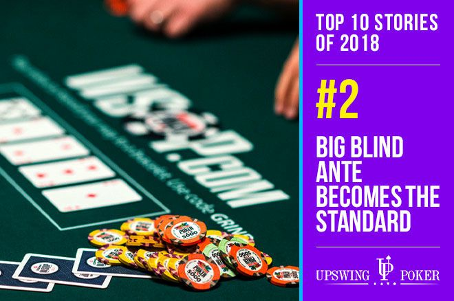 Top 10 Stories Of 2018 2 Big Blind Ante Becomes The
