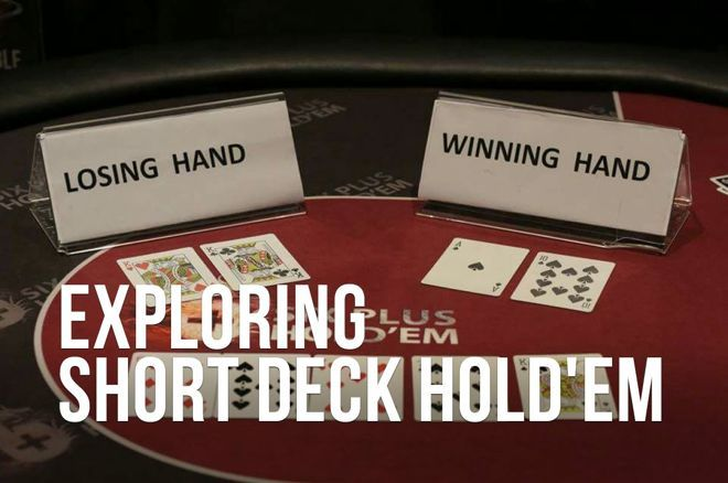Exploring Short Deck Hold'em, Part 1: Rules and How to Play