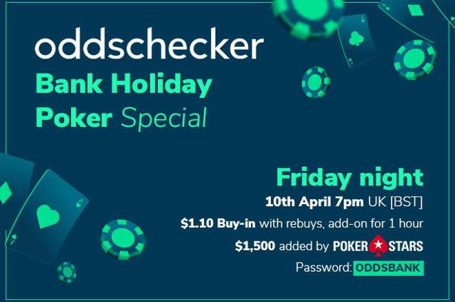 Check out Friday's Special $1,500 GTD Oddschecker Bank Holiday Special Tournament on PokerStars and enter for just $1.10