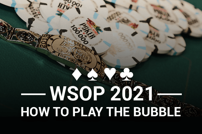WSOP 2021 How to Play the Bubble