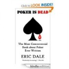 Poker is Dead: The Most Controversial Book about Poker Ever Written [Kindle Edition]
