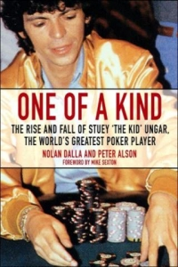 "One of a Kind: The Rise and Fall of Stuey ""The Kid"" Ungar, The World's Greatest Poker Player"