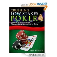 Crushing Low Stakes Poker: How to Make $1,000s Playing Low Stake Sit 'n Go's (Kindle Edition)