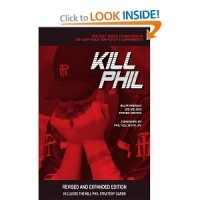 Kill Phil: The Fast Track to Success in No-Limit Hold 'Em Poker Tournaments: Revised and Expanded Edition