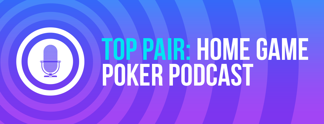 Top Pair: A Home Game Poker Podcast